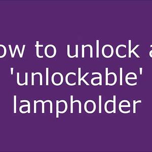 unlocking a locked lampholder